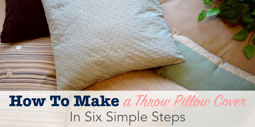 How To Make A Throw Pillow Case : How to Make a Throw Pillow Cover in Six Simple Steps Single Girl s DIY