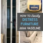 how to distress furniture with vaseline